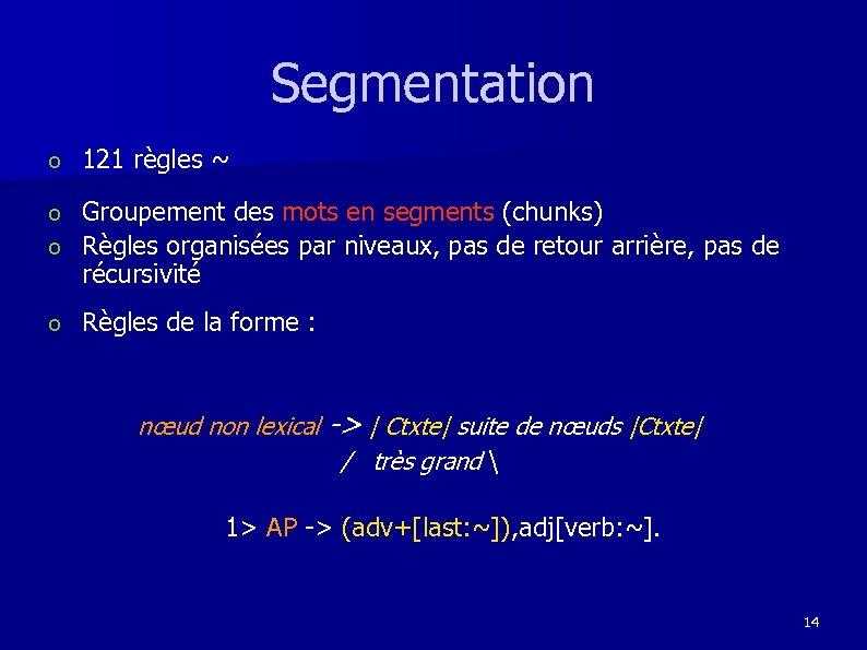 Segmentation o 121 règles ~ Groupement des mots en segments (chunks) o Règles organisées