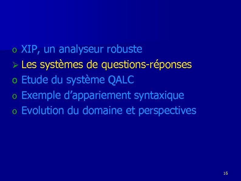 XIP, un analyseur robuste Ø Les systèmes de questions-réponses o Etude du système QALC