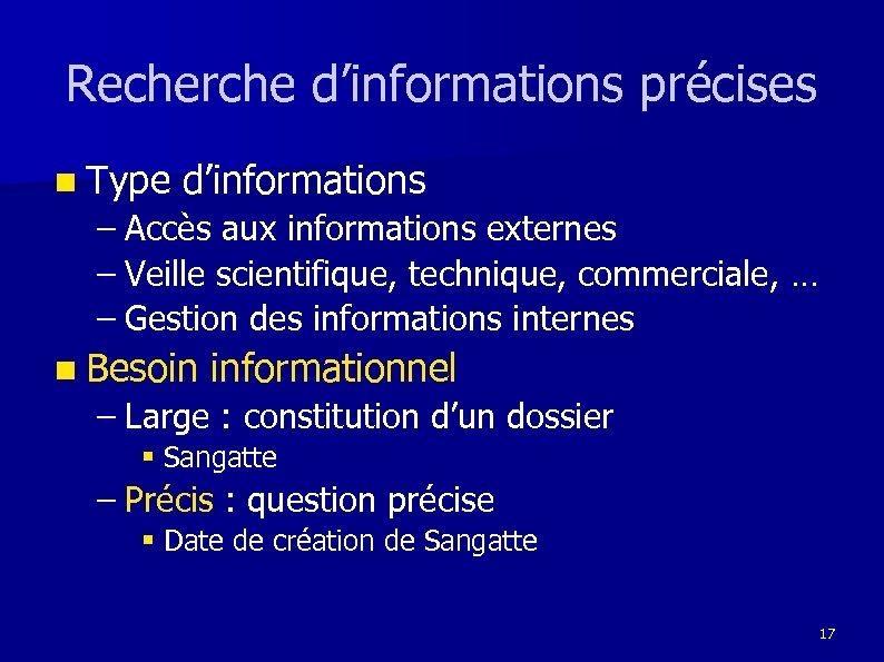 Recherche d'informations précises n Type d'informations – Accès aux informations externes – Veille scientifique,