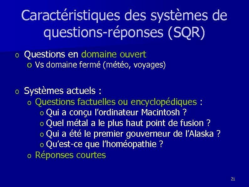 Caractéristiques des systèmes de questions-réponses (SQR) o Questions en domaine ouvert o Systèmes actuels
