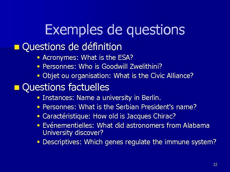 Exemples de questions n Questions de définition § Acronymes: What is the ESA? §