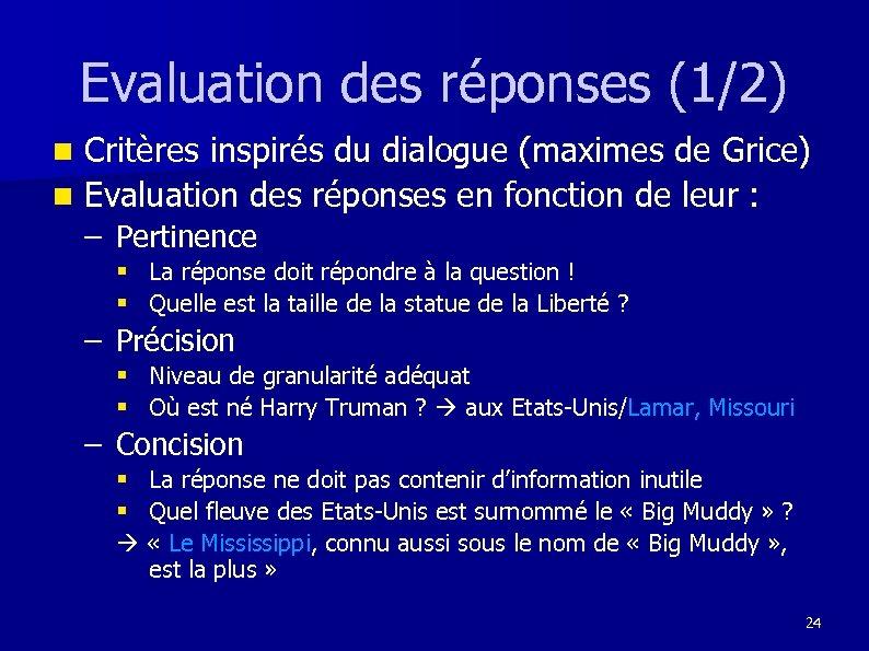 Evaluation des réponses (1/2) Critères inspirés du dialogue (maximes de Grice) n Evaluation des