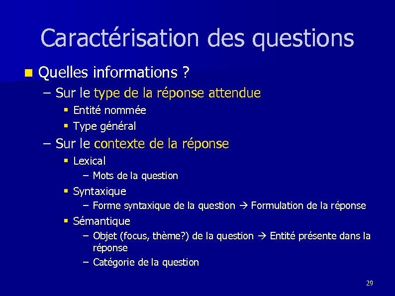 Caractérisation des questions n Quelles informations ? – Sur le type de la réponse