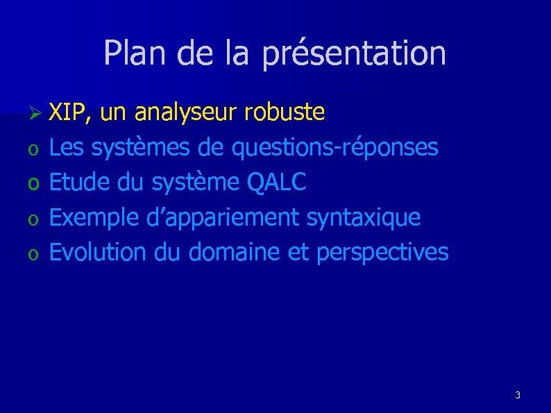 Plan de la présentation Ø XIP, un analyseur robuste o o Les systèmes de