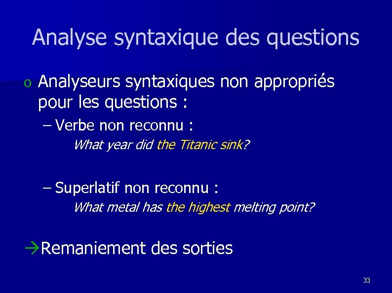 Analyse syntaxique des questions o Analyseurs syntaxiques non appropriés pour les questions : –