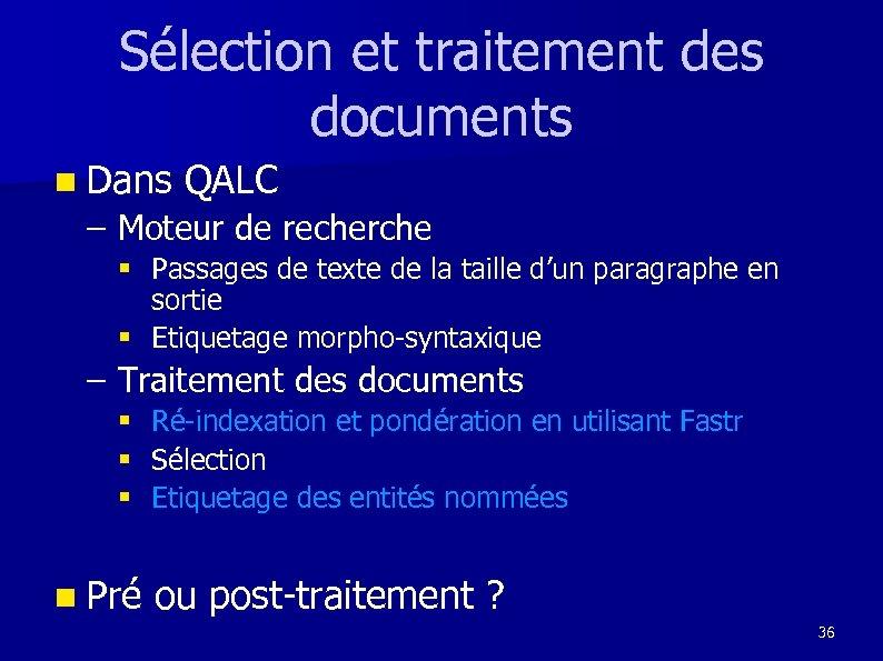 Sélection et traitement des documents n Dans QALC – Moteur de recherche § Passages