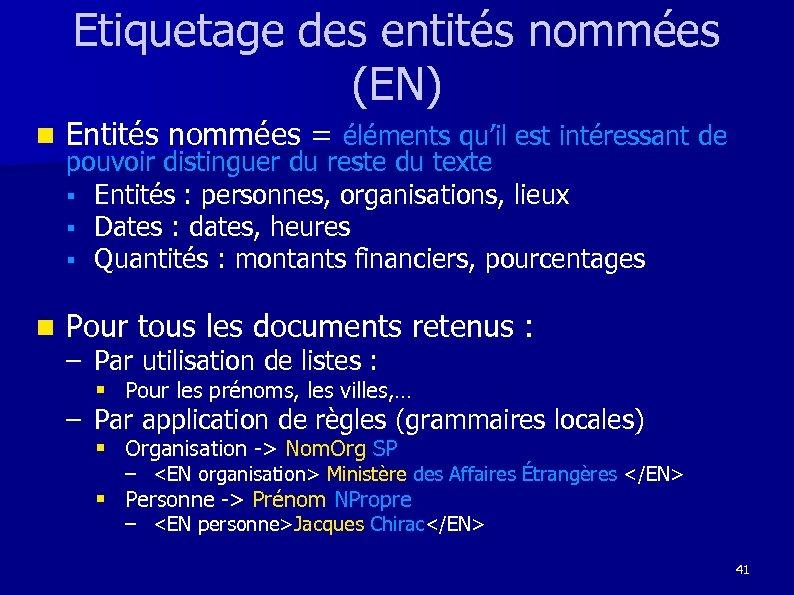 Etiquetage des entités nommées (EN) n Entités nommées = éléments qu'il est intéressant de