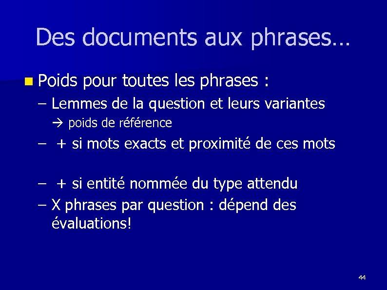 Des documents aux phrases… n Poids pour toutes les phrases : – Lemmes de