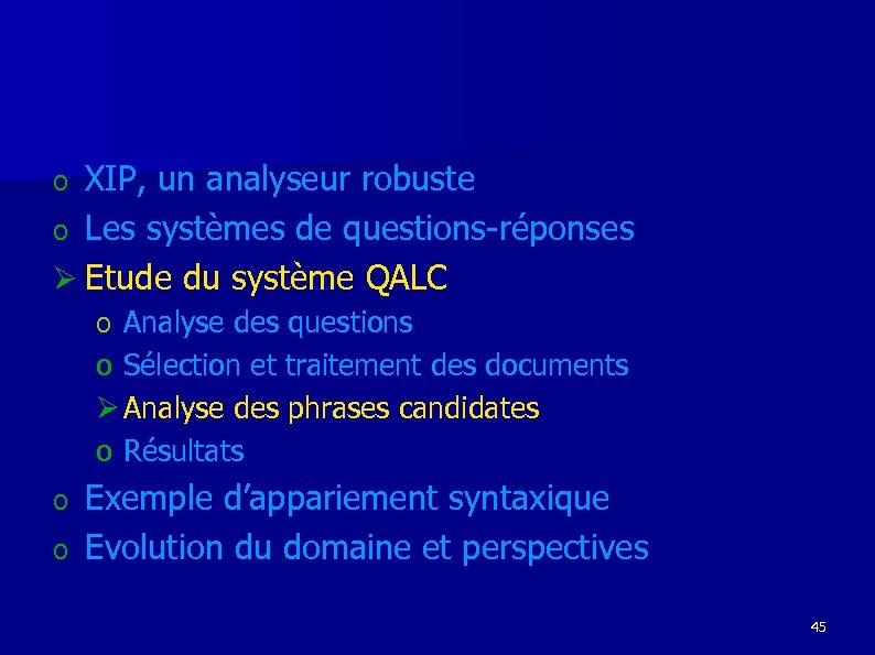 XIP, un analyseur robuste o Les systèmes de questions-réponses Ø Etude du système QALC