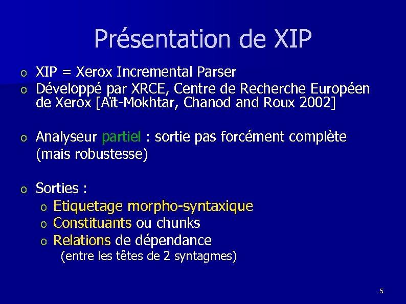 Présentation de XIP o o XIP = Xerox Incremental Parser Développé par XRCE, Centre