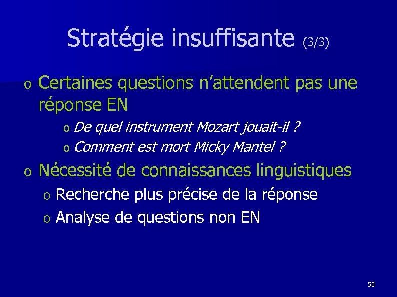Stratégie insuffisante (3/3) o Certaines questions n'attendent pas une réponse EN o De quel