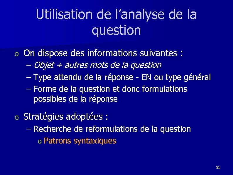 Utilisation de l'analyse de la question o On dispose des informations suivantes : –