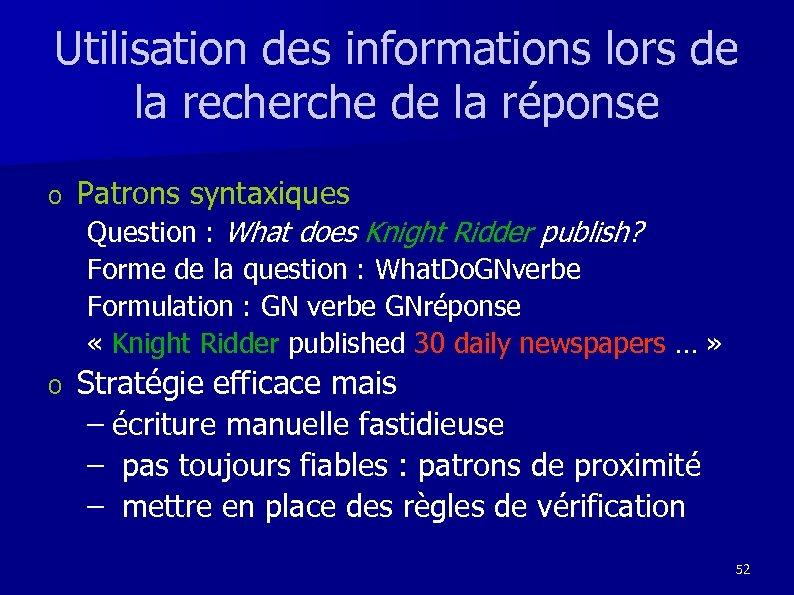 Utilisation des informations lors de la recherche de la réponse o Patrons syntaxiques Question