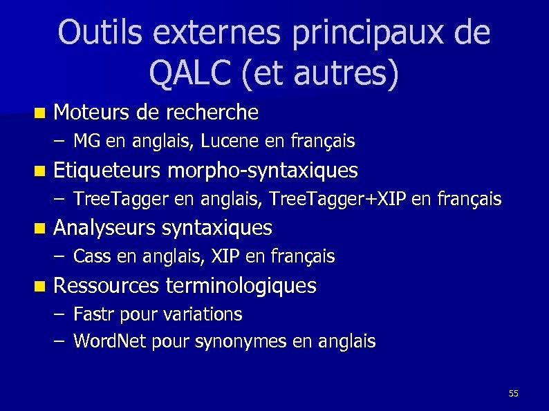 Outils externes principaux de QALC (et autres) n Moteurs de recherche – MG en