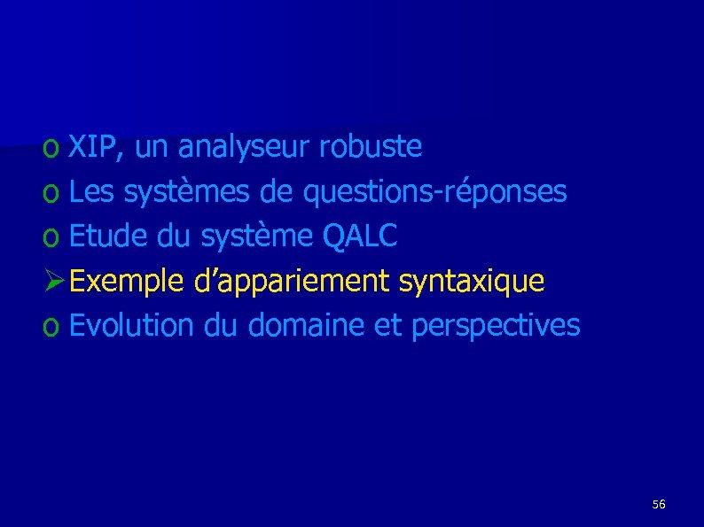 o XIP, un analyseur robuste o Les systèmes de questions-réponses o Etude du système