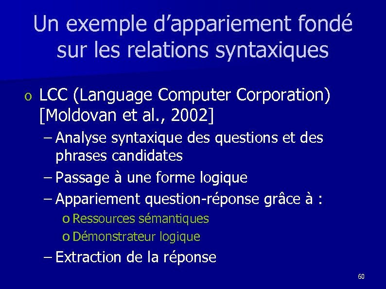 Un exemple d'appariement fondé sur les relations syntaxiques o LCC (Language Computer Corporation) [Moldovan