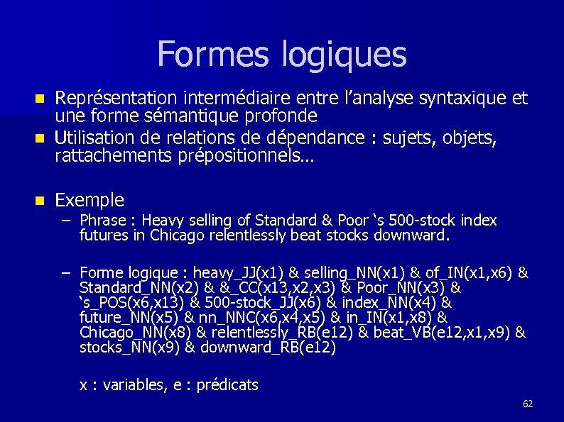 Formes logiques Représentation intermédiaire entre l'analyse syntaxique et une forme sémantique profonde n Utilisation