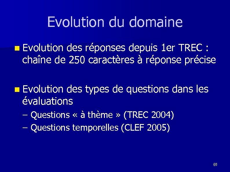 Evolution du domaine n Evolution des réponses depuis 1 er TREC : chaîne de