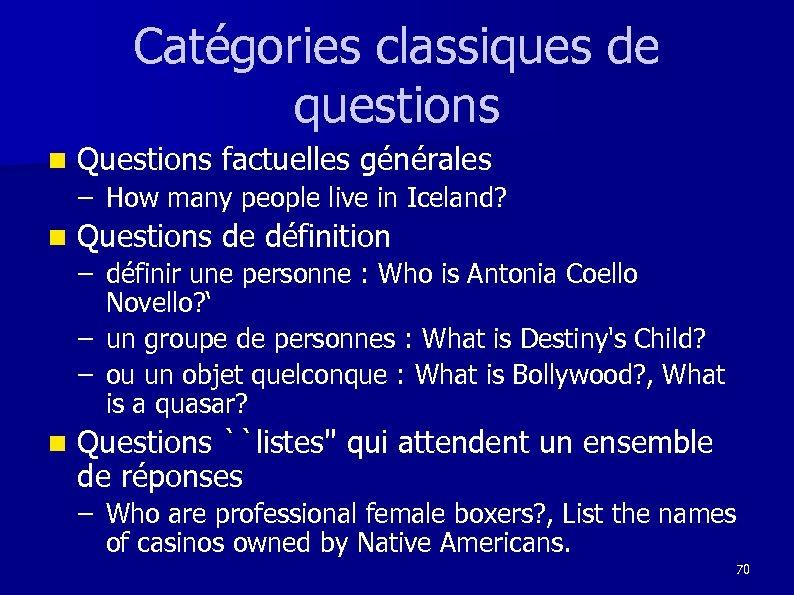 Catégories classiques de questions n Questions factuelles générales – How many people live in