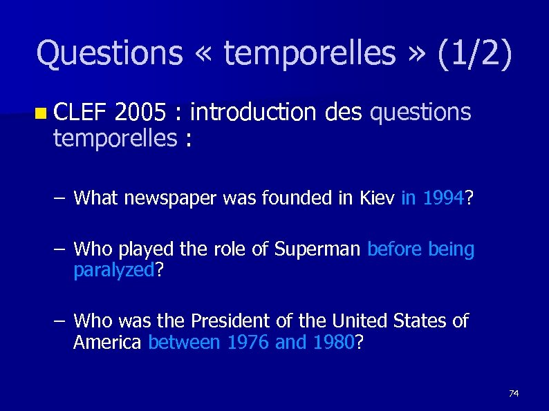 Questions « temporelles » (1/2) n CLEF 2005 : introduction des questions temporelles :