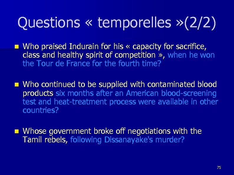 Questions « temporelles » (2/2) n Who praised Indurain for his « capacity for