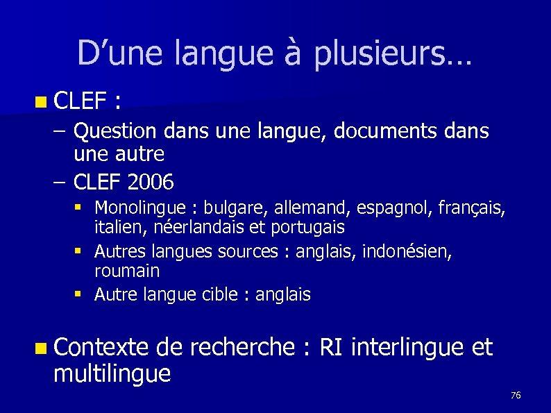 D'une langue à plusieurs… n CLEF : – Question dans une langue, documents dans