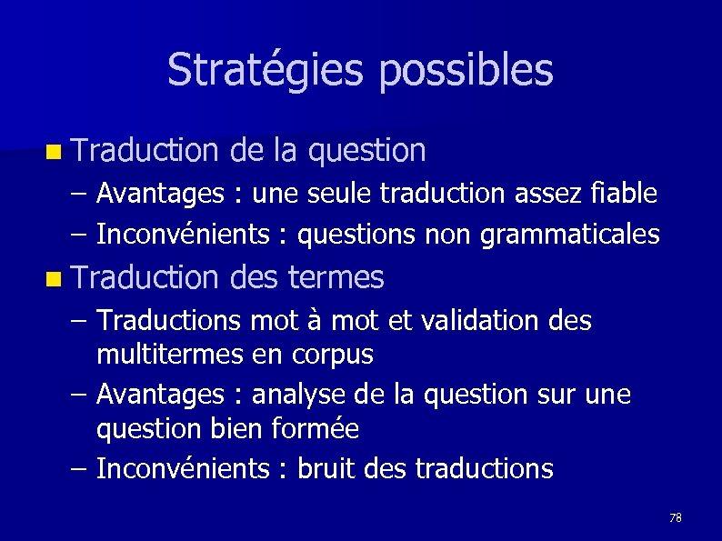 Stratégies possibles n Traduction de la question – – Avantages : une seule traduction