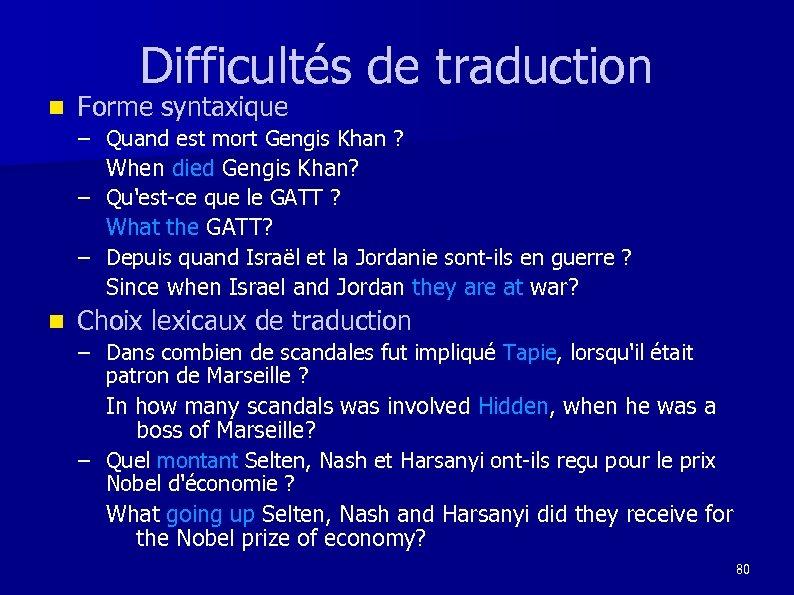 Difficultés de traduction n Forme syntaxique – Quand est mort Gengis Khan ? When