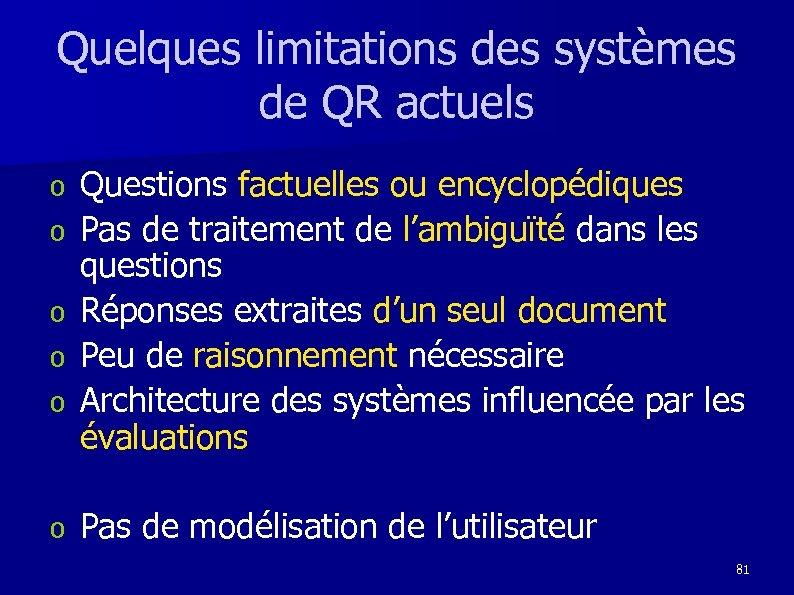 Quelques limitations des systèmes de QR actuels o o o Questions factuelles ou encyclopédiques
