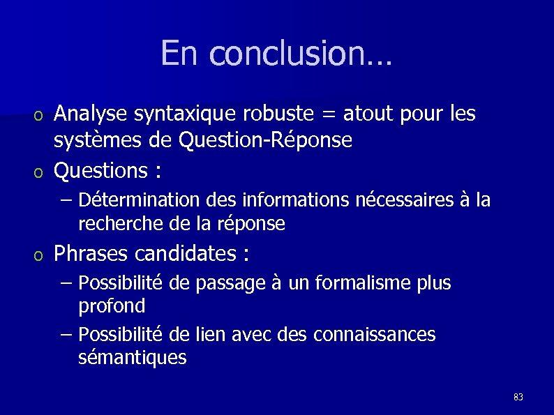En conclusion… Analyse syntaxique robuste = atout pour les systèmes de Question-Réponse o Questions