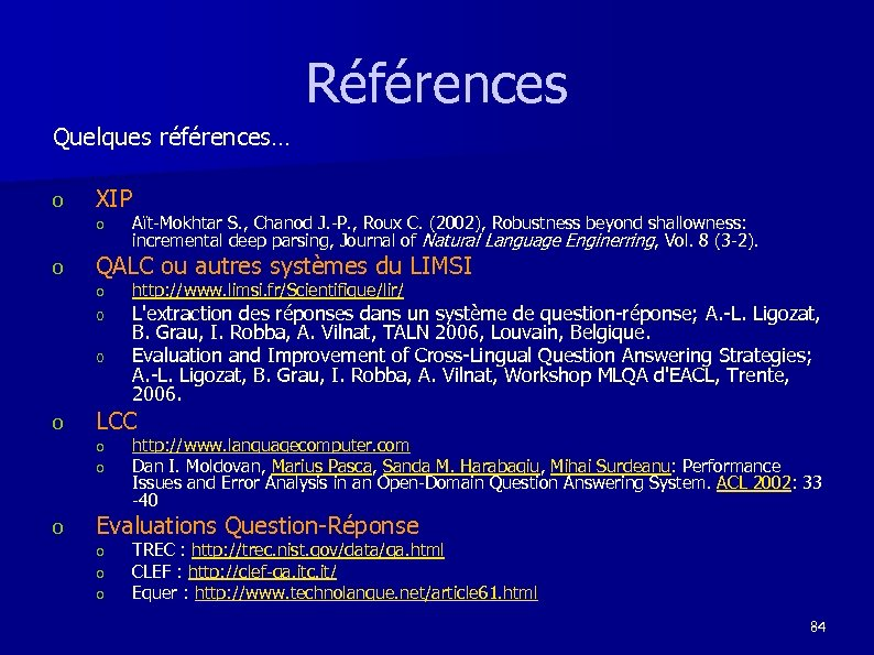 Références Quelques références… o XIP o o QALC ou autres systèmes du LIMSI o