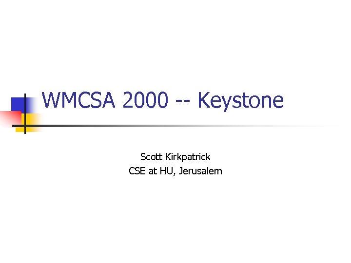 WMCSA 2000 -- Keystone Scott Kirkpatrick CSE at HU, Jerusalem