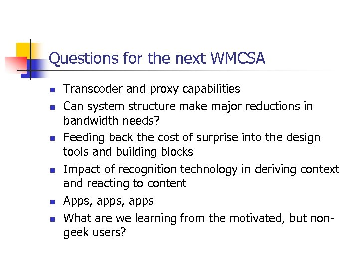Questions for the next WMCSA n n n Transcoder and proxy capabilities Can system