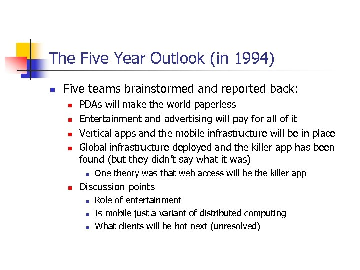 The Five Year Outlook (in 1994) n Five teams brainstormed and reported back: n