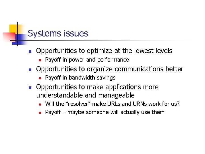 Systems issues n Opportunities to optimize at the lowest levels n n Opportunities to