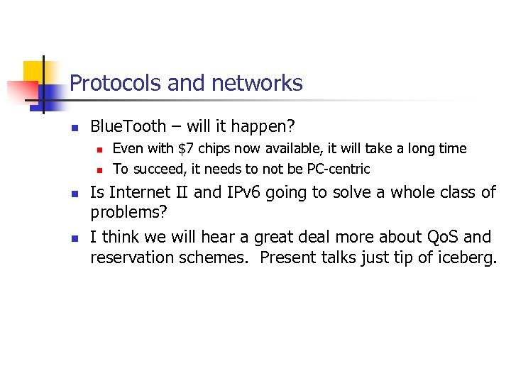 Protocols and networks n Blue. Tooth – will it happen? n n Even with