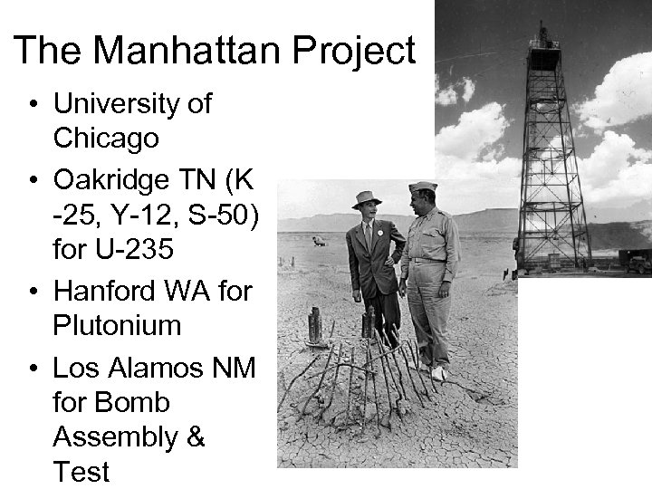 The Manhattan Project • University of Chicago • Oakridge TN (K -25, Y-12, S-50)