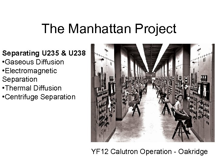 The Manhattan Project Separating U 235 & U 238 • Gaseous Diffusion • Electromagnetic
