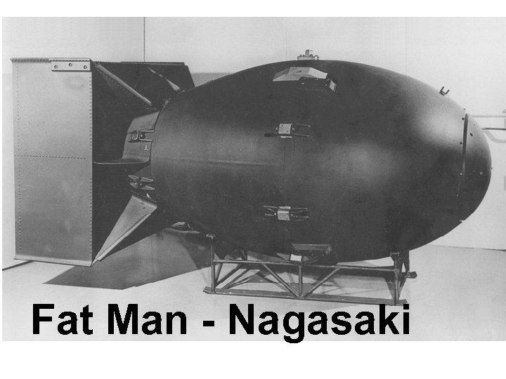 Fat Man - Nagasaki