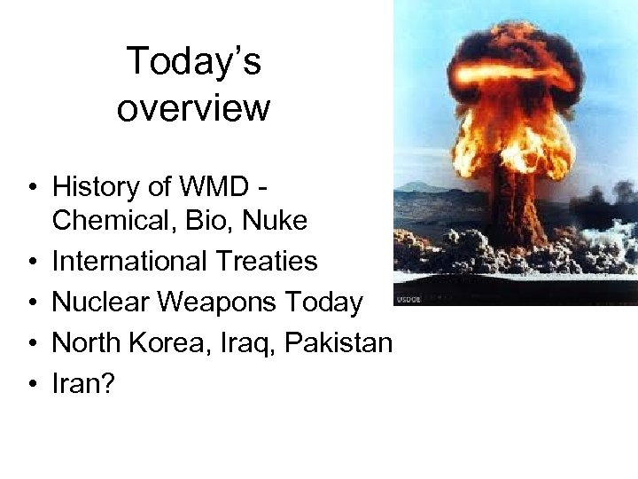 Today's overview • History of WMD Chemical, Bio, Nuke • International Treaties • Nuclear