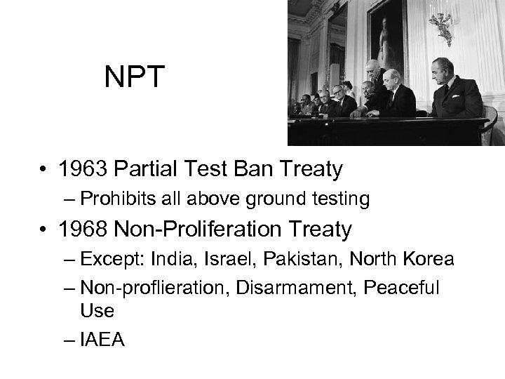 NPT • 1963 Partial Test Ban Treaty – Prohibits all above ground testing •