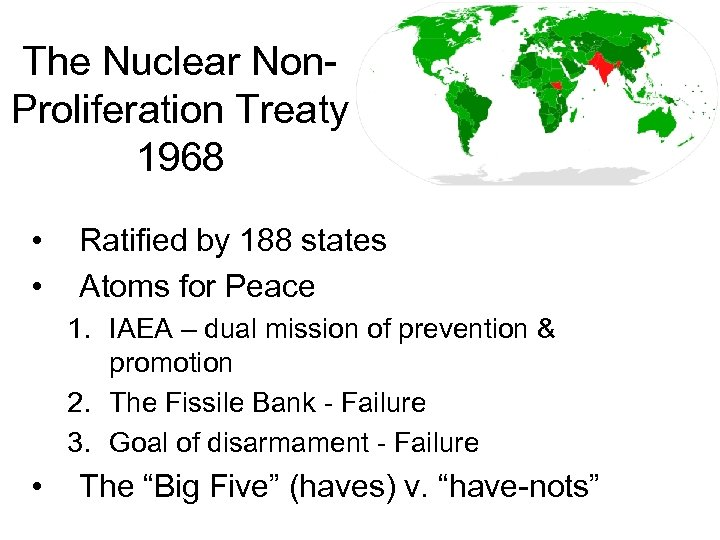 The Nuclear Non. Proliferation Treaty 1968 • • Ratified by 188 states Atoms for