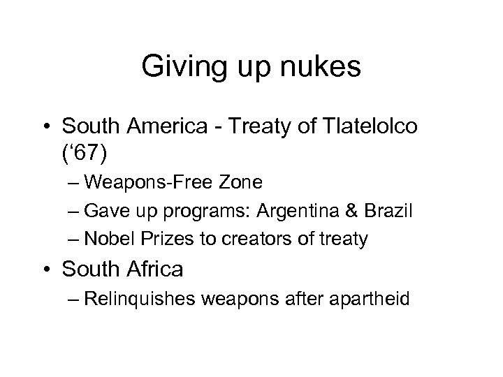 Giving up nukes • South America - Treaty of Tlatelolco (' 67) – Weapons-Free