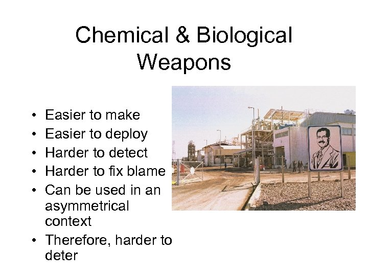 Chemical & Biological Weapons • • • Easier to make Easier to deploy Harder