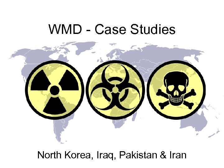 WMD - Case Studies North Korea, Iraq, Pakistan & Iran