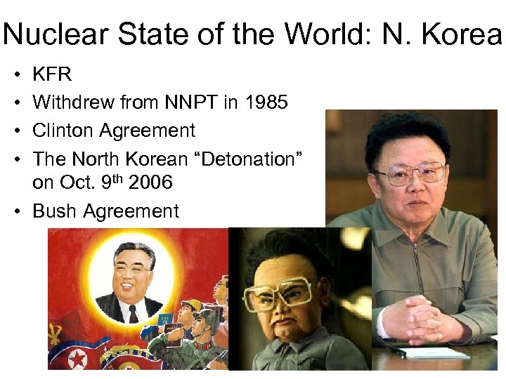 Nuclear State of the World: N. Korea • • KFR Withdrew from NNPT in