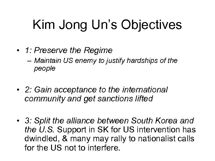 Kim Jong Un's Objectives • 1: Preserve the Regime – Maintain US enemy to