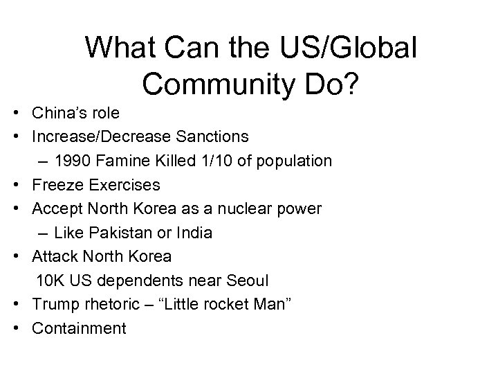 What Can the US/Global Community Do? • China's role • Increase/Decrease Sanctions – 1990
