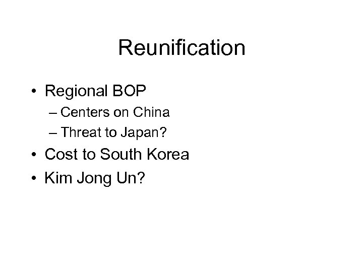 Reunification • Regional BOP – Centers on China – Threat to Japan? • Cost