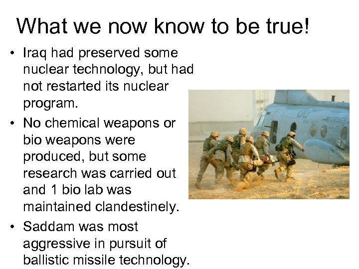 What we now know to be true! • Iraq had preserved some nuclear technology,